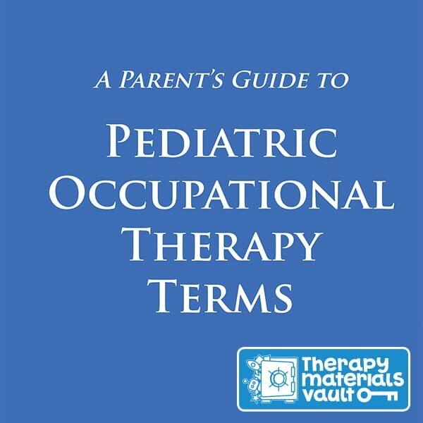 A Parent's Guide to Pediatric Occupational Therapy Terms